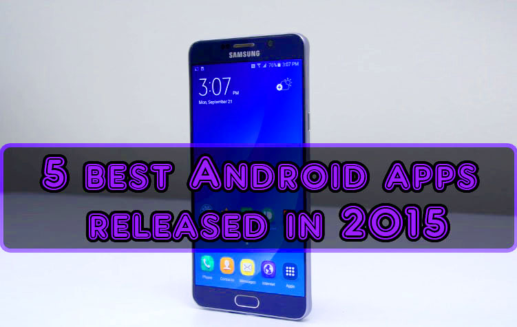 5 best Android apps released in 2015