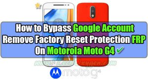 Motorola Moto G4 Bypass FRP Google Account, How to bypass google account moto g4