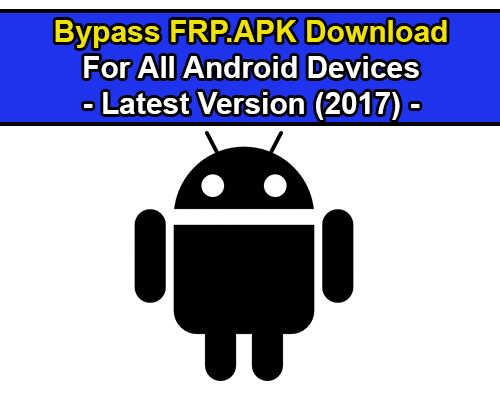 Bypass FRP apk Download Free 2017 For All Android Version