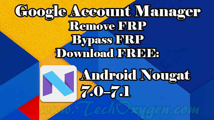 Google Account Manager APK for Android Nougat 7.0, 7.0.1, 7.1.1