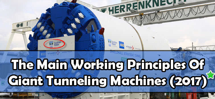 The Main Working Principles Of The Giant Tunneling Machines 2017