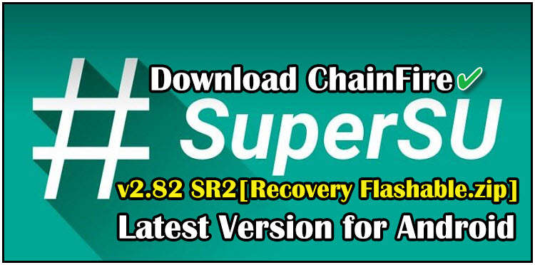 SuperSU ZIP Download Free Chainfire Latest Version [2017 UPDATE]