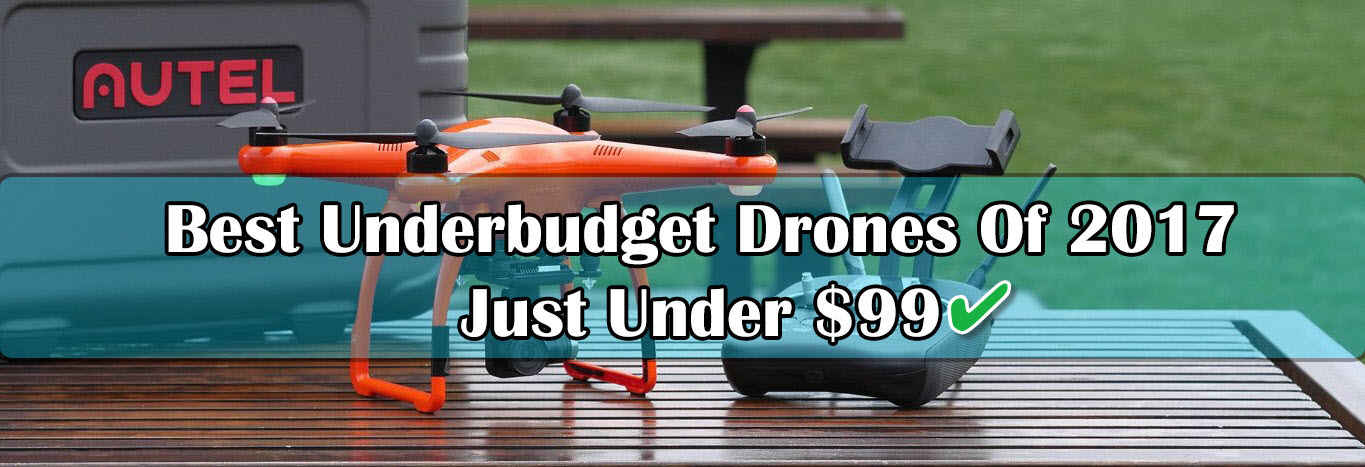 Best Under-Budget Drones To Buy Under $100 In 2017 [WORTH IT]