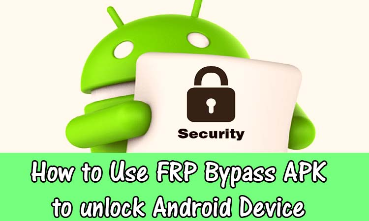 FRP Bypass APK 2019 [Top 3 100% Working Unlock Methods]