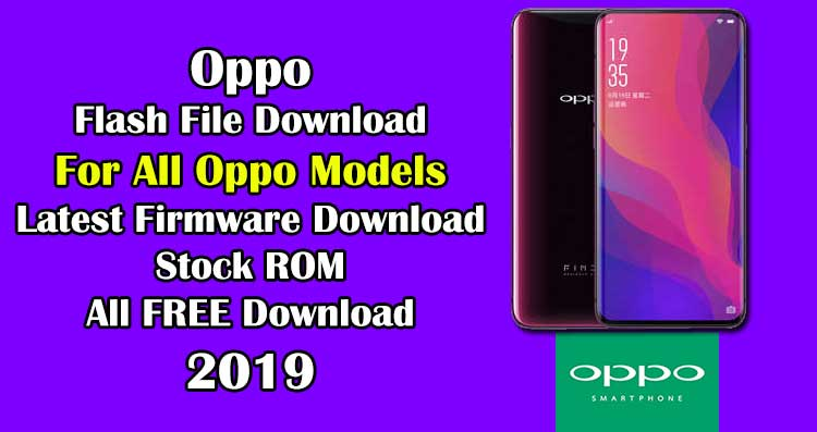 OPPO Flash File, Latest Firmware Download [All OPPO MODELS 2019]